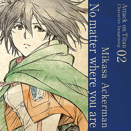 Character Image Song 02 : No matter where you are / Mikasa Ackerman